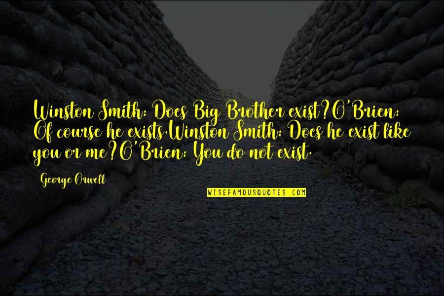 Big Brother Quotes By George Orwell: Winston Smith: Does Big Brother exist?O'Brien: Of course