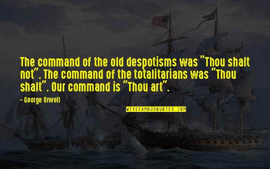 """Big Brother Quotes By George Orwell: The command of the old despotisms was """"Thou"""