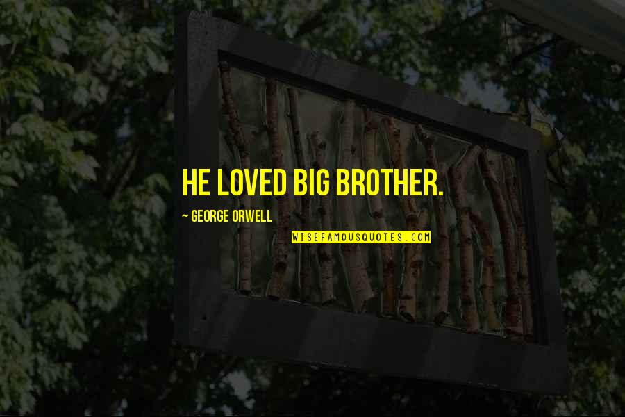 Big Brother Quotes By George Orwell: He loved Big Brother.