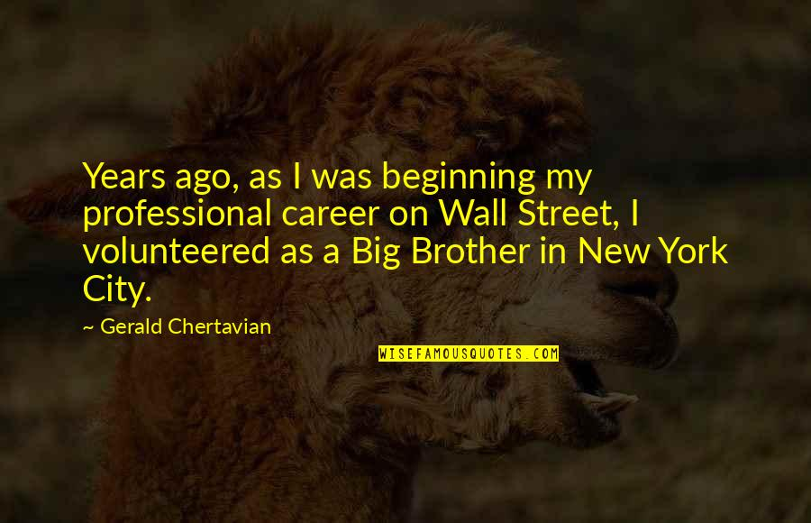 Big Brother Quotes By Gerald Chertavian: Years ago, as I was beginning my professional