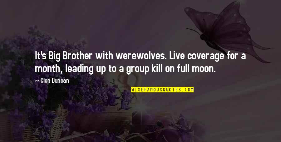 Big Brother Quotes By Glen Duncan: It's Big Brother with werewolves. Live coverage for