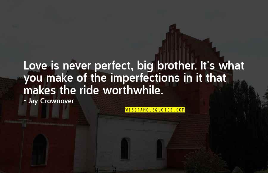 Big Brother Quotes By Jay Crownover: Love is never perfect, big brother. It's what