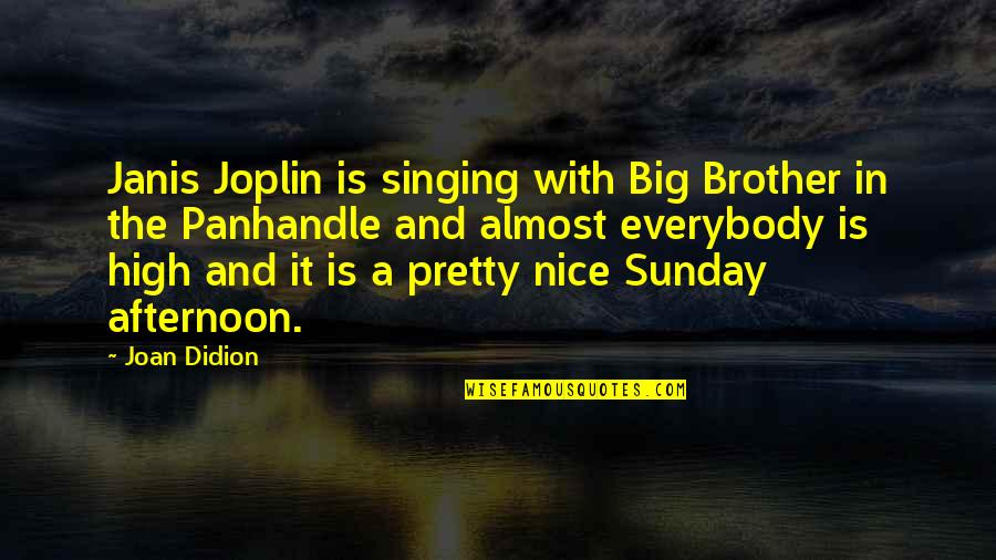 Big Brother Quotes By Joan Didion: Janis Joplin is singing with Big Brother in
