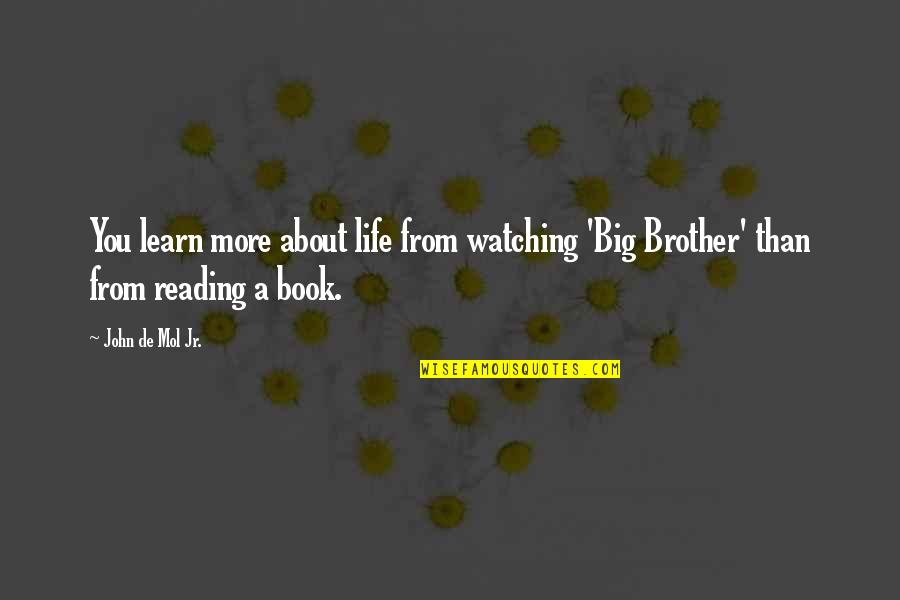 Big Brother Quotes By John De Mol Jr.: You learn more about life from watching 'Big