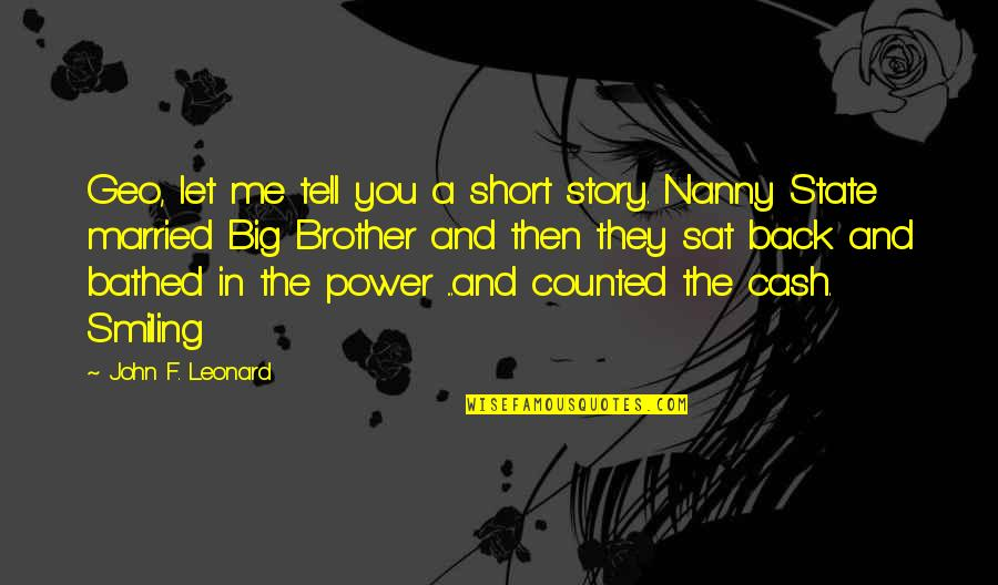 Big Brother Quotes By John F. Leonard: Geo, let me tell you a short story.