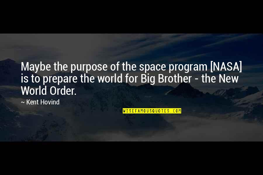 Big Brother Quotes By Kent Hovind: Maybe the purpose of the space program [NASA]