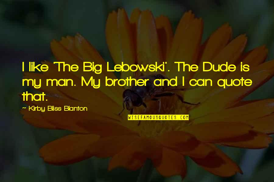 Big Brother Quotes By Kirby Bliss Blanton: I like 'The Big Lebowski'. The Dude is