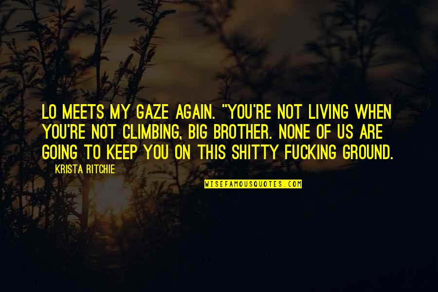 """Big Brother Quotes By Krista Ritchie: Lo meets my gaze again. """"You're not living"""