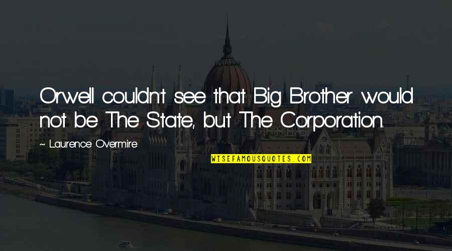 Big Brother Quotes By Laurence Overmire: Orwell couldn't see that Big Brother would not