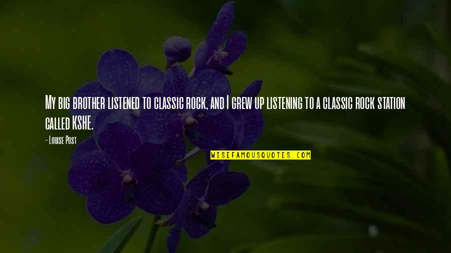 Big Brother Quotes By Louise Post: My big brother listened to classic rock, and