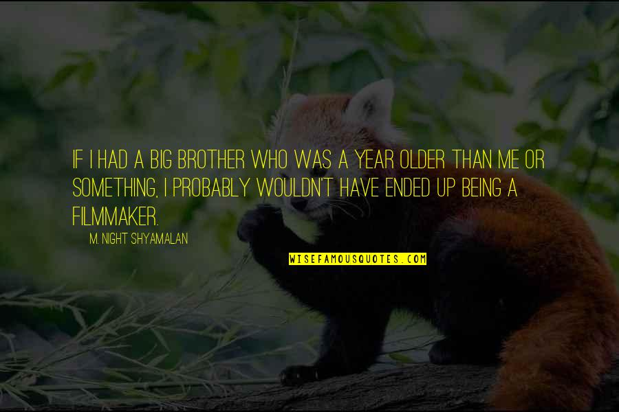 Big Brother Quotes By M. Night Shyamalan: If I had a big brother who was