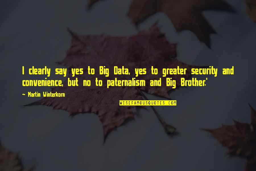 Big Brother Quotes By Martin Winterkorn: I clearly say yes to Big Data, yes