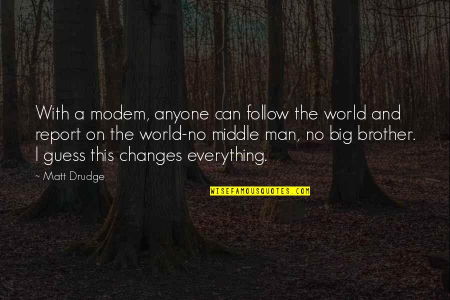Big Brother Quotes By Matt Drudge: With a modem, anyone can follow the world
