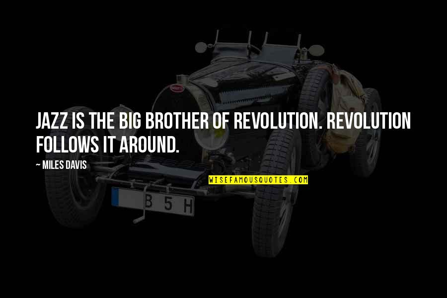 Big Brother Quotes By Miles Davis: Jazz is the big brother of Revolution. Revolution