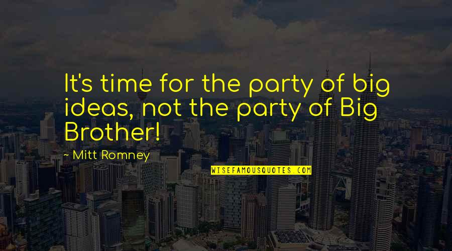 Big Brother Quotes By Mitt Romney: It's time for the party of big ideas,