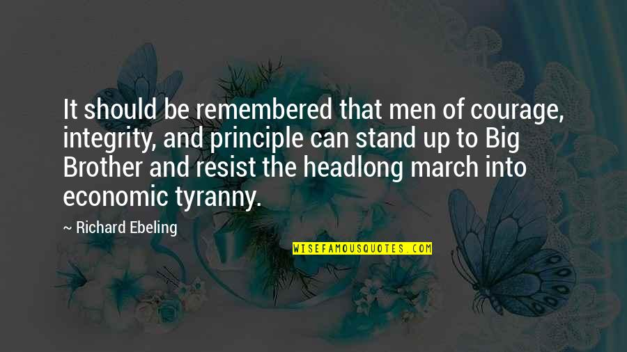 Big Brother Quotes By Richard Ebeling: It should be remembered that men of courage,