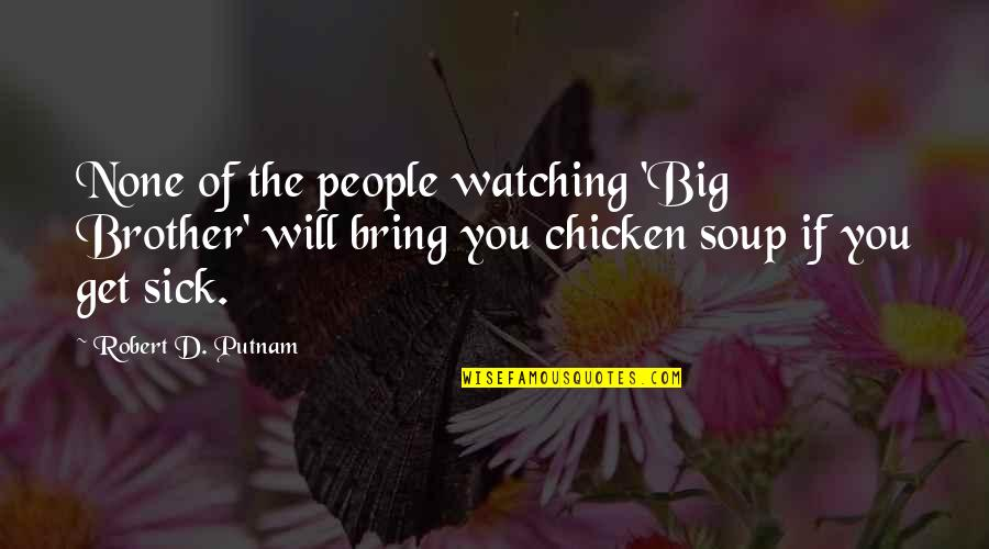 Big Brother Quotes By Robert D. Putnam: None of the people watching 'Big Brother' will