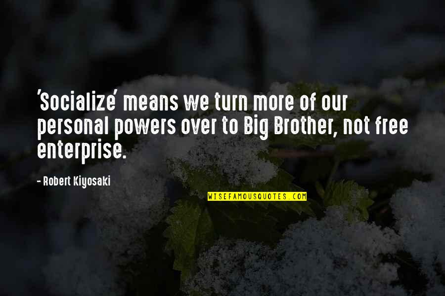 Big Brother Quotes By Robert Kiyosaki: 'Socialize' means we turn more of our personal