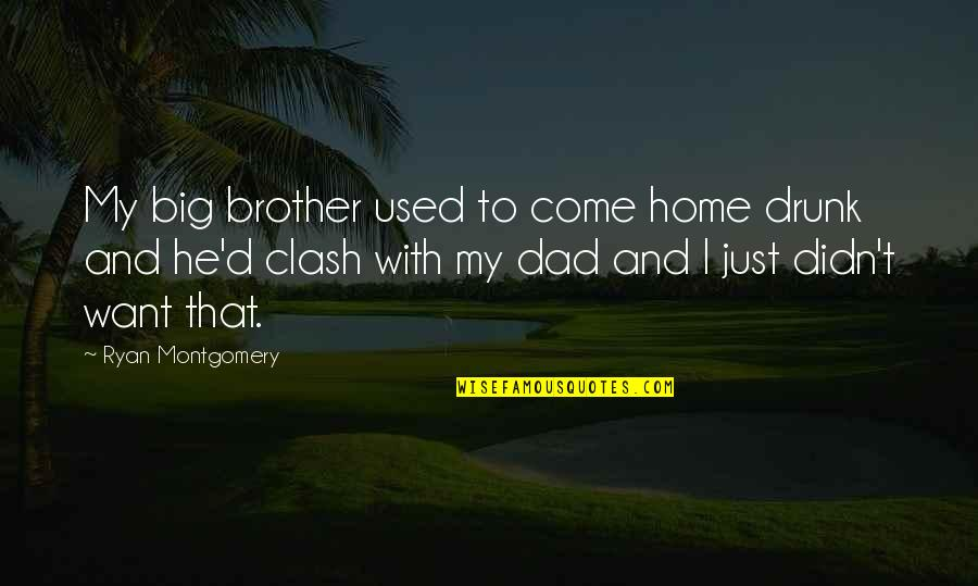 Big Brother Quotes By Ryan Montgomery: My big brother used to come home drunk