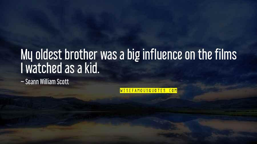 Big Brother Quotes By Seann William Scott: My oldest brother was a big influence on
