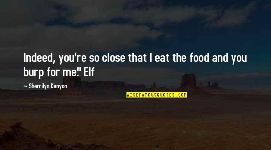 Big Brother Quotes By Sherrilyn Kenyon: Indeed, you're so close that I eat the