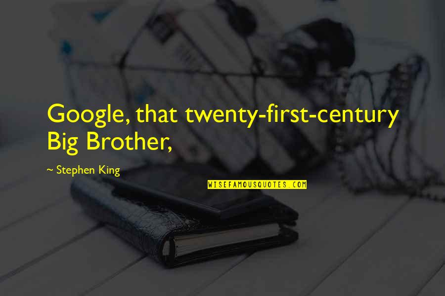 Big Brother Quotes By Stephen King: Google, that twenty-first-century Big Brother,