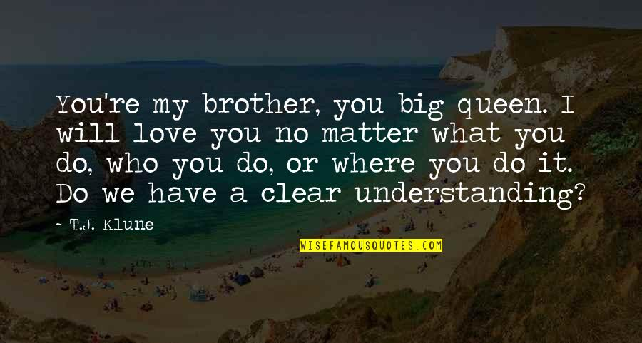 Big Brother Quotes By T.J. Klune: You're my brother, you big queen. I will