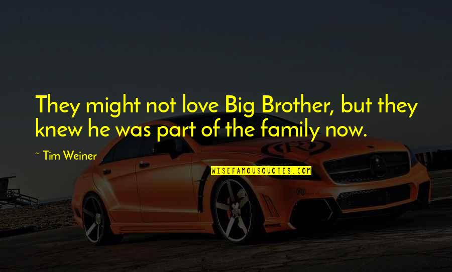 Big Brother Quotes By Tim Weiner: They might not love Big Brother, but they