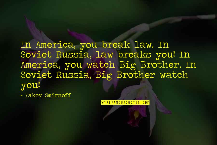Big Brother Quotes By Yakov Smirnoff: In America, you break law. In Soviet Russia,