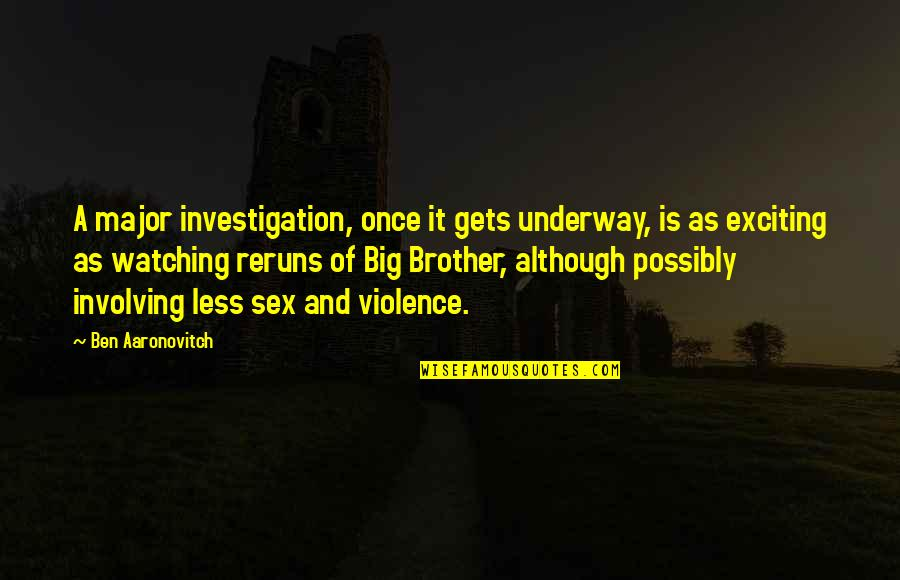 Big Brother Watching You Quotes By Ben Aaronovitch: A major investigation, once it gets underway, is