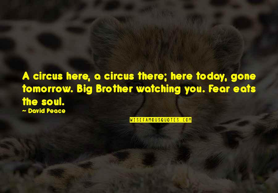 Big Brother Watching You Quotes By David Peace: A circus here, a circus there; here today,