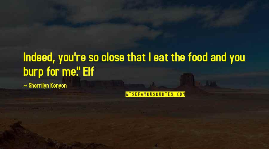 Big Brother Watching You Quotes By Sherrilyn Kenyon: Indeed, you're so close that I eat the