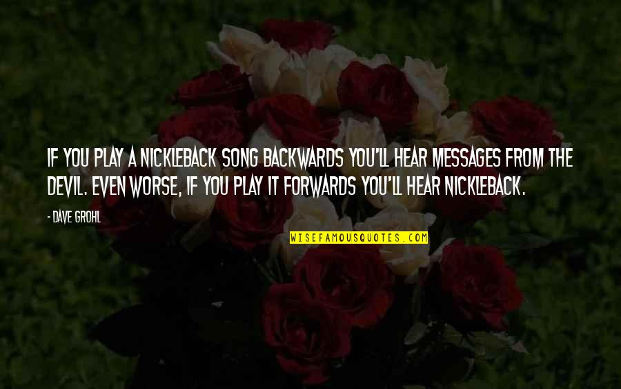 Big Brothers Tumblr Quotes By Dave Grohl: If you play a Nickleback song backwards you'll