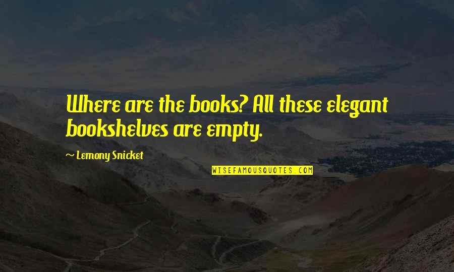 Big Brothers Tumblr Quotes By Lemony Snicket: Where are the books? All these elegant bookshelves