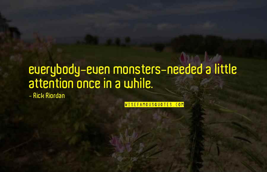 Big Brothers Tumblr Quotes By Rick Riordan: everybody-even monsters-needed a little attention once in a