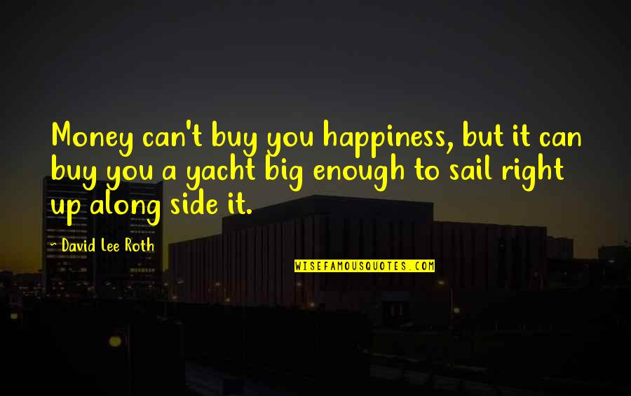 Big But Quotes By David Lee Roth: Money can't buy you happiness, but it can