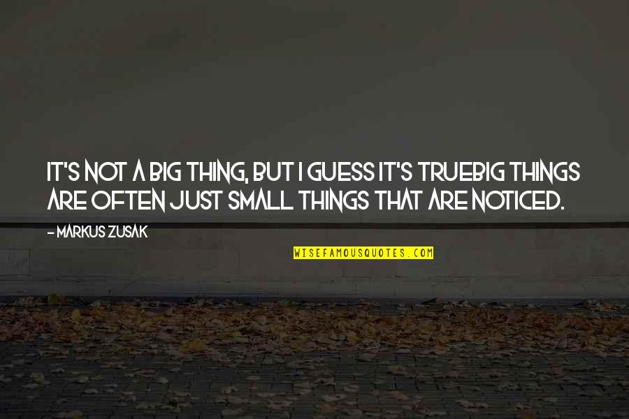 Big But Quotes By Markus Zusak: It's not a big thing, but I guess