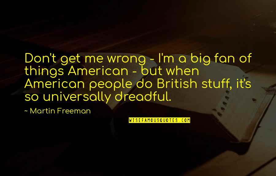 Big But Quotes By Martin Freeman: Don't get me wrong - I'm a big