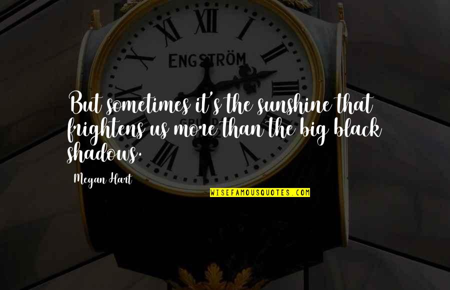 Big But Quotes By Megan Hart: But sometimes it's the sunshine that frightens us