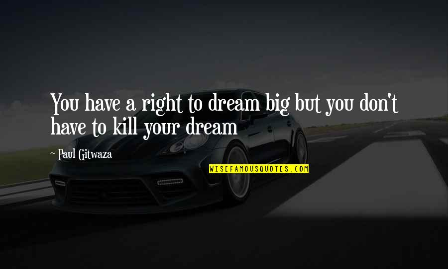 Big But Quotes By Paul Gitwaza: You have a right to dream big but