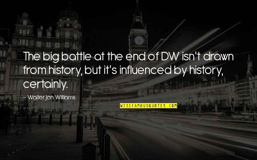 Big But Quotes By Walter Jon Williams: The big battle at the end of DW