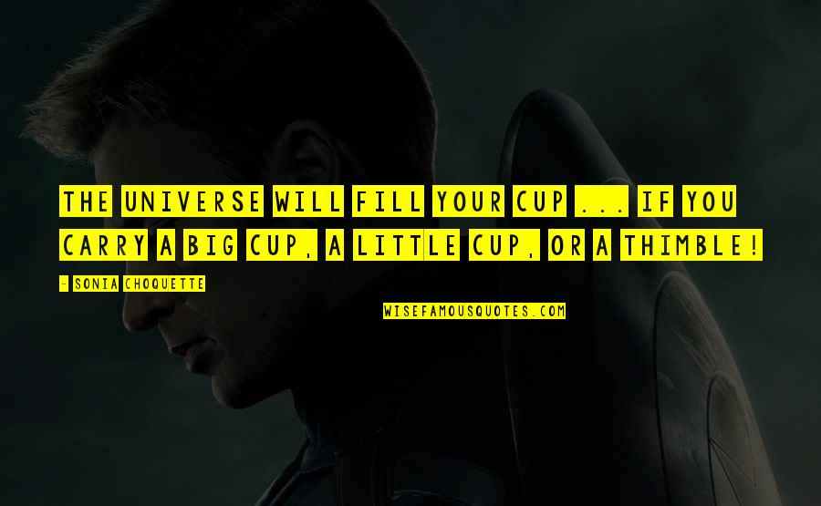 Big Cups Quotes By Sonia Choquette: The universe will fill your cup ... if
