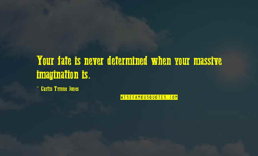 Big Effort Quotes By Curtis Tyrone Jones: Your fate is never determined when your massive