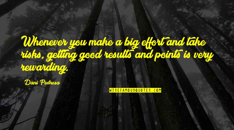 Big Effort Quotes By Dani Pedrosa: Whenever you make a big effort and take