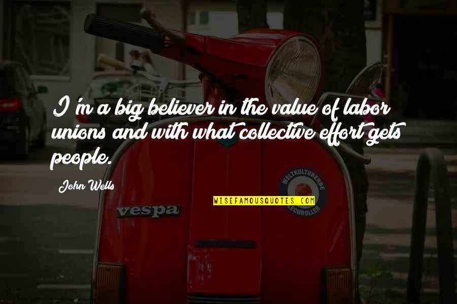 Big Effort Quotes By John Wells: I'm a big believer in the value of