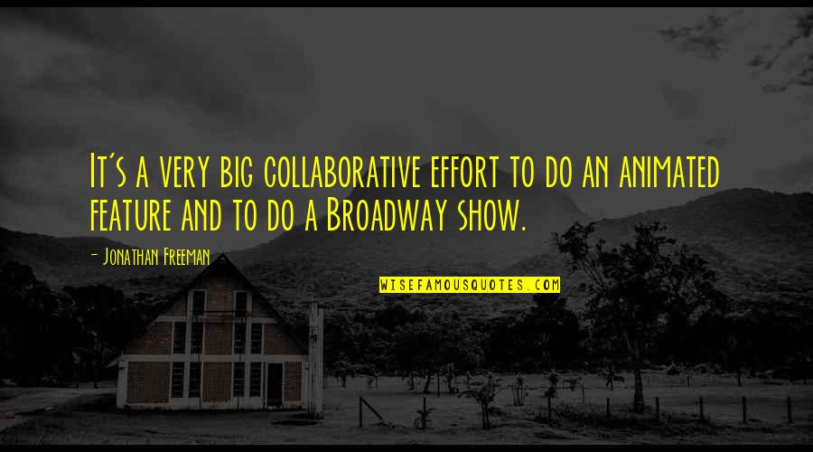Big Effort Quotes By Jonathan Freeman: It's a very big collaborative effort to do
