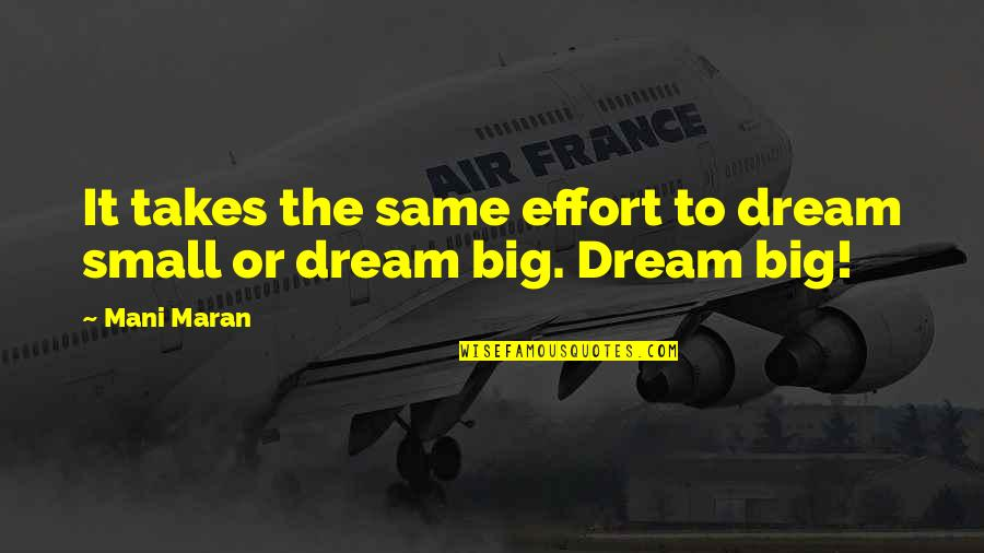Big Effort Quotes By Mani Maran: It takes the same effort to dream small