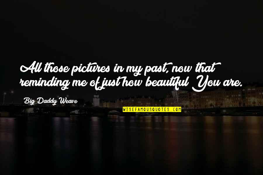 Big N Beautiful Quotes By Big Daddy Weave: All those pictures in my past, now that