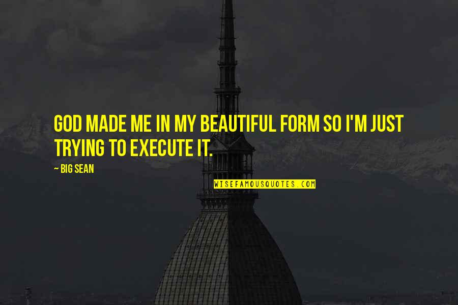 Big N Beautiful Quotes By Big Sean: God made me in my beautiful form so