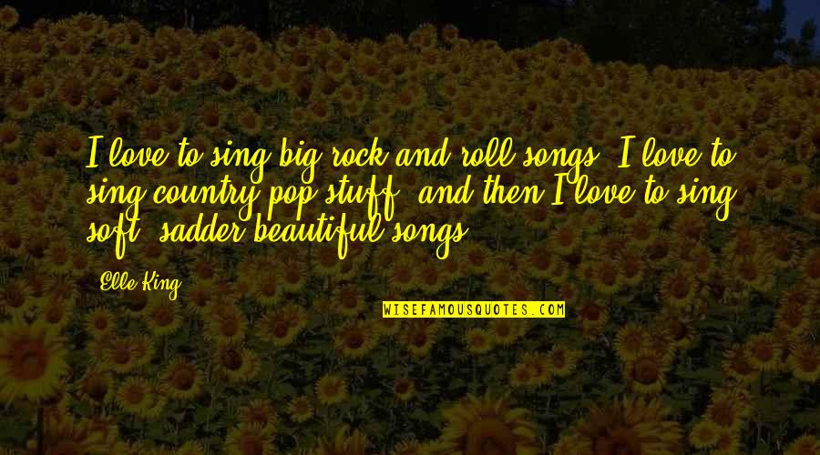 Big N Beautiful Quotes By Elle King: I love to sing big rock and roll